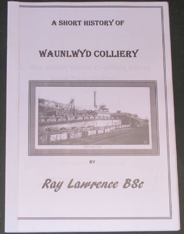 A Short History of Waunlwyd Colliery, by Ray Lawrence